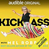 """Kick Ass with Mel Robbins: Life-Changing Advice from the Author of """"The 5 Second Rule"""""""