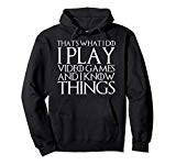 THAT'S WHAT I DO I PLAY VIDEO GAMES AND I KNOW THINGS Hoodie