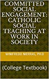 Committed Social Engagement: Catholic Social Teaching at Work in Society: (College Textbook)