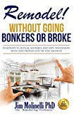 Remodel - Without Going Bonkers or Broke: A Home Improvement Primer