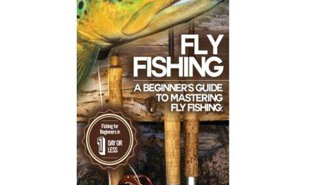 Fly Fishing: A Beginner's Guide to Mastering Fly Fishing for Beginners in 1 Day or Less!